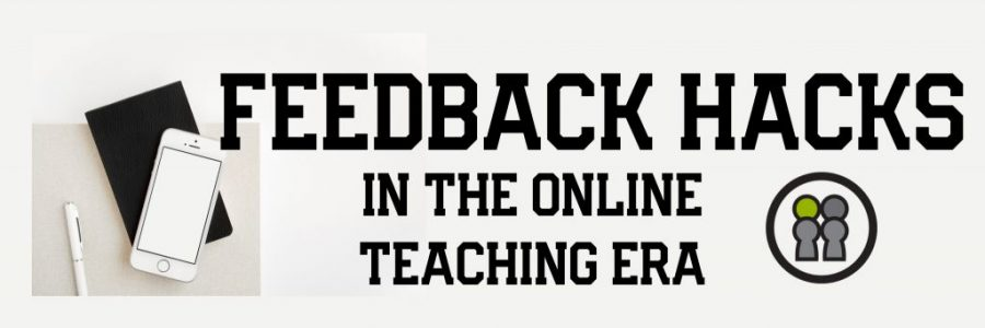 Feedback Hacks in the Online Teaching Era